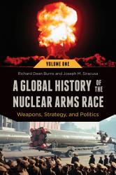 A Global History Of The Nuclear Arms Race Weapons Strategy And Politics 2 Volumes  Book PDF
