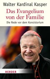 Die Evangelium von der Familie: Die Rede vor dem Konsistorium