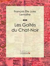 Les gaîtés du Chat-Noir: Classique de la littérature française