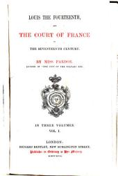 Louis XIV, and the Court of France in the Seventeenth Century: In Three Volumes, Volume 1