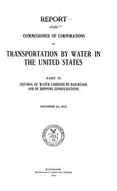 Report of the Commissioner of Corporations on Transportation by Water in the United States ...: Control of water carriers by railroads and by shipping consolidations. 1913
