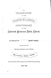 The Celebration of the Quarter-millenial Anniversary of the Reformed Protestant Dutch Church of the City of New York, November 21st, 1878, ....