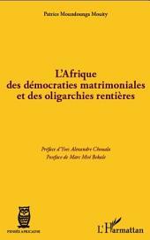 L'Afrique des démocraties matrimoniales et des oligarchies rentières