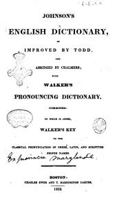 Johnson's English Dictionary: As Improved by Todd and Abridged by Chalmers ; with Walker's Pronouncing Dictionary, Combined, to which is Added Walker's Key to the Classical Pronounciation of Greek, Latin and Scripture Proper Names