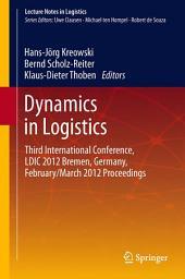 Dynamics in Logistics: Third International Conference, LDIC 2012 Bremen, Germany, February/March 2012 Proceedings