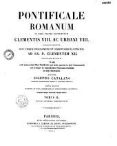 Pontificale Romanum in tres partes distributum, Clementis VIII. ac Urbani VIII. auctoritate recognitum, nunc primum prolegomenis et commentariis illustratum