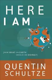 Here I Am (RenewedMinds): Now What on Earth Should I Be Doing?