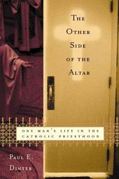 The Other Side of the Altar: One Man's Life in the Catholic Priesthood