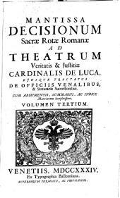 Sacrae rotae Romanae Decisiones et summorum pontificum constitutiones recentissimae, theatrum veritatis et justitiae Cardinalis de Luca ejusque tractatus de officiis venal. et statut. successionibus amplectentes, confirmantes, et laudantes: Volume 2