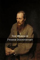 The Works of Fyodor Dostoyevsky (Annotated with critical essays and Biography): Includes Brothers Karamazov, Crime and Punishment, The Idiot, The Double, Poor Folk, Notes from the Underground, The Gambler, The Possessed, and more!