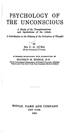 Psychology of the Unconscious: A Study of the Transformations and Symbolisms of the Libido, a Contribution to the History of the Evolution of Thought