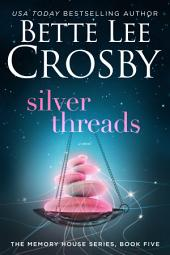 Silver Threads: A Memory House Novel, Book 5
