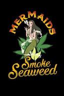 Mermaids Smoke Seaweed: Blank Lined Journal