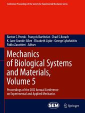 Mechanics of Biological Systems and Materials, Volume 5: Proceedings of the 2012 Annual Conference on Experimental and Applied Mechanics