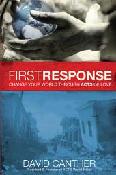 First Response: Change Your World Through Acts of Love