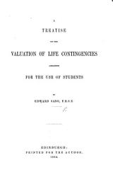 A Treatise on the Valuation of Life Contingencies Arranged for the Use of Students PDF