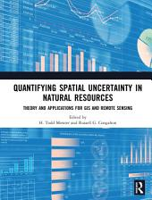Quantifying Spatial Uncertainty in Natural Resources: Theory and Applications for GIS and Remote Sensing