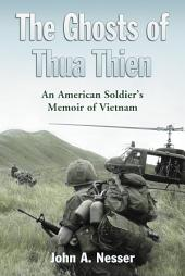 The Ghosts of Thua Thien: An American Soldier's Memoir of Vietnam