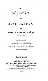 The Gûlistân, Or Rose Garden