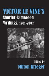 Victor Le Vineís Shorter Cameroon Writings, 1961-2007