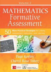 Mathematics Formative Assessment, Volume 2: 50 More Practical Strategies for Linking Assessment, Instruction, and Learning