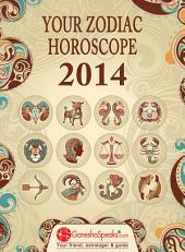 YOUR ZODIAC HOROSCOPE 2014: Your Zodiac Horoscope by GaneshaSpeaks.com - 2014