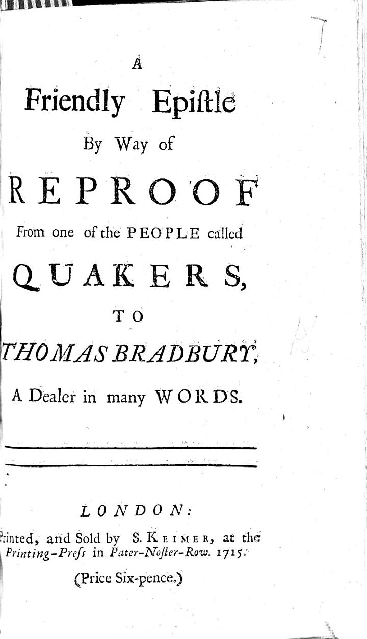A Friendly Epistle by Way of Reproof from One of the People Called Quakers, to Thomas Bradbury, a Dealer in Many Words