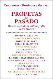 Profetas del pasado.: Quince voces de la historiografía sobre México