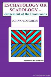 Eschatology or Scatology -: Judgement at the Crossroads