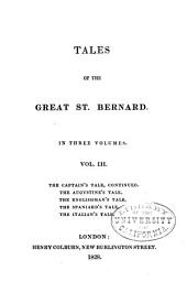 Tales of the Great St. Bernard: The captain's tale, continued. The Augustine's tale; The patron saint. The Englishwoman's tale; The married actress. The Spaniard's tale; The locked up beauty. The Italian's tale; The conspirator