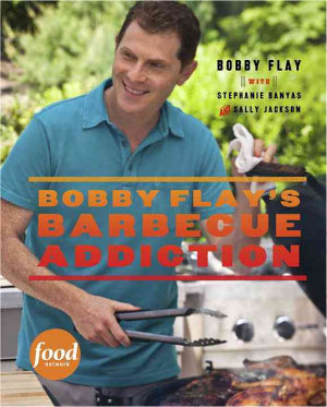Bobby Flay s Barbecue Addiction
