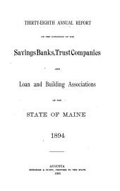 Annual Report of the Bank Examiner of the State of Maine of the Condition of the Savings Banks, Trust and Banking Companies, Loan and Building Associations and Foreign Banking Companies Having License to Do Business in the State
