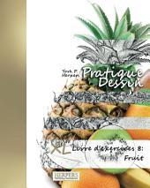 Pratique Dessin - XL Livre d'exercices 8: Fruit