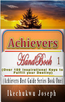 Achievers Handbook 1  Over 100 Inspirational Keys to fulfill your Destiny  Achievers Best Guide Series   1  PDF