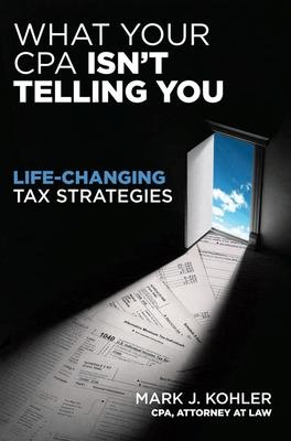 What Your CPA Isn t Telling You  Life changing Tax Strategies