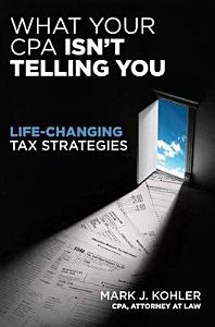 What Your CPA Isn t Telling You  Life changing Tax Strategies Book