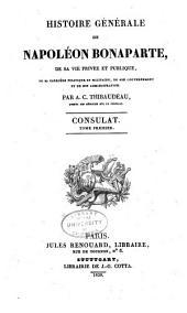 Histoire Générale de Napoléon Bonaparte: De Sa Vie Privée Et Publique, Volume 6