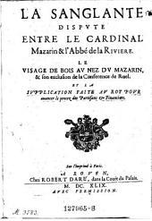 La sanglante Dispute entre le card. Mazarin et l'abbe de la Riviere. La Visage de bois au nez du Mazarin & son exclusion de la conference de Ruel. - Rouen, Robert Dare 1649. (gall.)