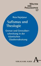 Sufismus und Theologie: Grenze und Grenzüberschreitung in der islamischen Glaubensdeutung