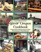 Chuck and Blanche Johnson's Savor Oregon Cookbook: Oregon's Finest Restaurants & Lodges, Their Recipes & Their Histories