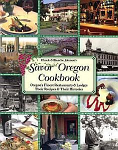 Chuck and Blanche Johnson s Savor Oregon Cookbook PDF