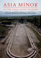 Asia Minor in the Long Sixth Century PDF