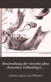 Beschreibung der vierzehn alten deutschen Todtenhügel, welche in den Jahren 1827 und 1828 bey Sinsheim in dem Neckarkreise des Großherzogthumes Baden geöffnet wurden (etc.)