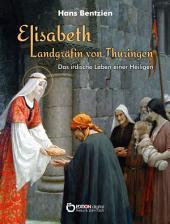 Elisabeth – Landgräfin von Thüringen: Das irdische Leben einer Heiligen