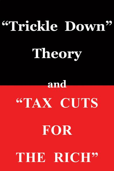 Download  Trickle Down Theory  and  Tax Cuts for the Rich  Book