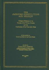 The American Constitutions and Religion: Religious References in the Charters of the Thirteen Colonies and the Constitutions of the Forty-eight States : a Source Book on Church and State in the United States