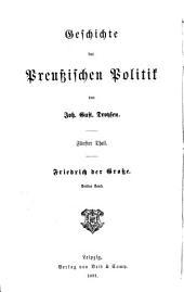 Geschichte der preussischen politik: th., 1.-4. bd. Friedrich der Grosse. 1874-86