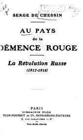 Au pays de la démence rouge: la révolution russe (1917 - 1918)