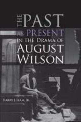 The Past as Present in the Drama of August Wilson PDF