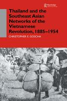 Thailand and the Southeast Asian Networks of The Vietnamese Revolution  1885 1954 PDF
